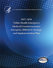 Public Health Emergency Medical Countermeasures Enterprise (PHEMCE) Strategy and Implementation Plan 2017-2018