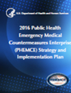 Public Health Emergency Medical Countermeasures Enterprise (PHEMCE) Strategy and Implementation Plan 2016